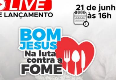 NESTA SEGUNDA (21/06), TEM LIVE DE LANÇAMENTO DO BOM JESUS NA LUTA CONTRA FOME